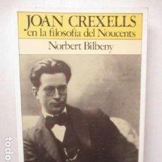 Libros de segunda mano: JOAN CREXELLS EN LA FILOSOFIA DEL NOUCENTS NORBERT BILBENY. Lote 160940894