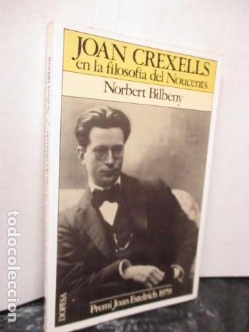 Libros de segunda mano: JOAN CREXELLS EN LA FILOSOFIA DEL NOUCENTS NORBERT BILBENY - Foto 2 - 160940894