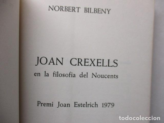 Libros de segunda mano: JOAN CREXELLS EN LA FILOSOFIA DEL NOUCENTS NORBERT BILBENY - Foto 5 - 160940894