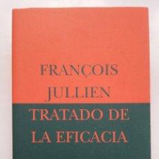 Libros de segunda mano: TRATADO DE LA EFICACIA - FRANÇOIS JULLIEN - SIRUELA 1999. Lote 161141882
