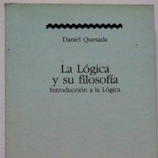 Libros de segunda mano: LA LÓGICA Y SU FILOSOFÍA. INTRODUCCIÓN A LA LÓGICA – DANIEL QUESADA. Lote 161456022
