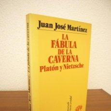 Libros de segunda mano: JUAN JOSÉ MARTÍNEZ: LA FÁBULA DE LA CAVERNA. PLATÓN Y NIETZSCHE (PENÍNSULA, 1991) PERFECTO. Lote 161938014