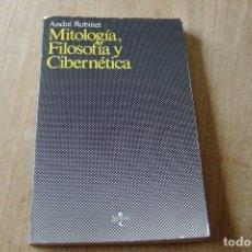 Libros de segunda mano: MITOLOGÍA, FILOSOFÍA Y CIBERNÉTICA. ANDRÉ ROBINET. EDITORIAL TECNOS 1982. Lote 162874676