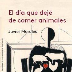 Libros de segunda mano: EL DÍA QUE DEJÉ DE COMER ANIMALES. - MORALES, JAVIER.. Lote 163635740