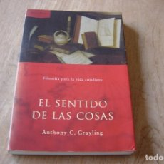 Libros de segunda mano: EL SENTIDO DE LAS COSAS. FILOSOFÍA PARA LA VIDA COTIDIANA. ANTHONY C. GRAYLING. ARES Y MARES 2002. Lote 164295802