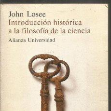 Livres d'occasion: JOHN LOSEE. INTRODUCCION HISTORICA A LA FILOSOFIA DE LA CIENCIA. ALIANZA. Lote 164680570