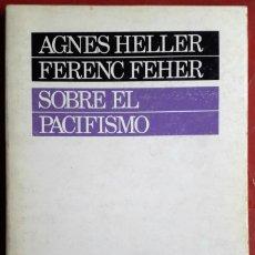 Libros de segunda mano: ÁGNES HELLER - FERENC FEHER . SOBRE EL PACIFISMO. Lote 164706906