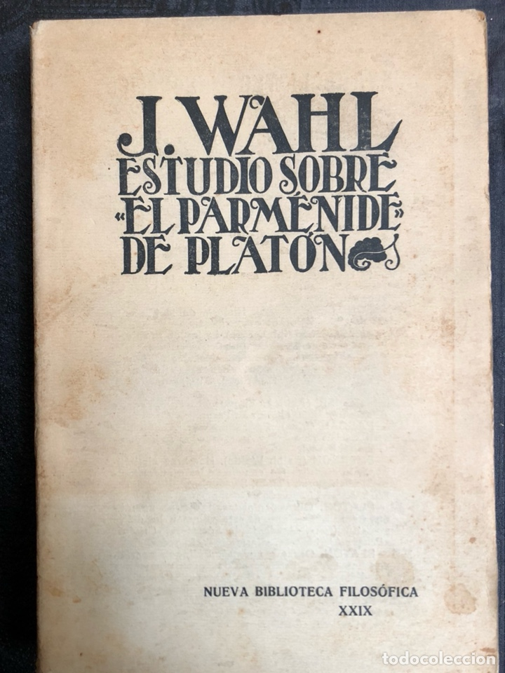 ESTUDIO SOBRE EL PARMÉNIDE DE PLATÓN. WAHL, J. MADRID: NUEVA BIBLIOTECA FILOSÓFICA, 1929. 8VO. 261 P (Libros de Segunda Mano - Pensamiento - Filosofía)