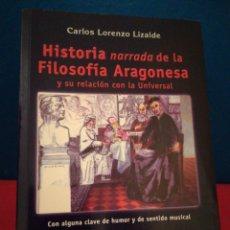 Libros de segunda mano: HISTORIA NARRADA DE LA FILOSOFÍA ARAGONESA Y SU RELACIÓN CON LA UNIVERSAL- C.LOZANO-MIRA,2002. Lote 165758364