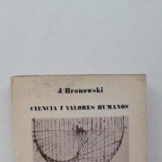 Libros de segunda mano: CIENCIA Y VALORES HUMANOS - J. BRONOWSKI. Lote 166363402