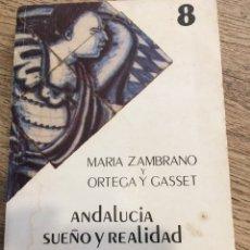 Libros de segunda mano: ANDALUCÍA SUEÑO Y REALIDAD. MARÍA ZAMBRANO Y ORTEGA Y GASSET. Lote 166388726