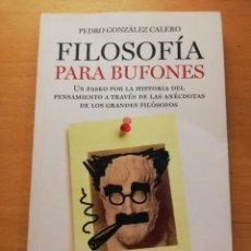 Libros de segunda mano: FILOSOFÍA PARA BUFONES (PEDRO GONZÁLEZ CALERO) ARIEL. Lote 166394826