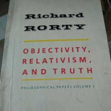 Libros de segunda mano: OBJECTIVITY, RELATIVISM, AND TRUTH VOL. 1 : PHILOSOPHICAL PAPERS RICHARD MCKAY RORTY. Lote 166925148