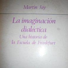 Libros de segunda mano: LA IMAGINACION DIALECTICA UNA HISTORIA DE LA ESCUELA DE FRANKFURT MARTIN JAY TAURUS 1974. Lote 167520568