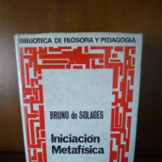 Libros de segunda mano: INICIACIÓN METAFÍSICA - BRUNO DE SOLAGES - EDITORIAL RAZÓN Y FE - MADRID (1967). Lote 167848860