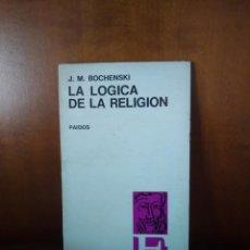 Libros de segunda mano: LA LÓGICA DE LA RELIGIÓN - J. M. BOCHENSKI - EDITORIAL PAIDOS - BUENOS AIRES (1967). Lote 167858524