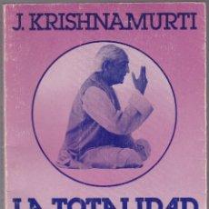 Libros de segunda mano: LA TOTALIDAD DE LA VIDA - J KRISHNAMURTI - EDHASA 1984. Lote 167907136