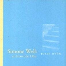 Libros de segunda mano: JOSEP OTÓN : SIMONE WEIL EL SILENCI DE DÉU (FRAGMENTA, 2008) CATALÀ. Lote 167937208