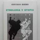 Libros de segunda mano: ETNOLOGIA Y UTOPIA. EN RESPUESTA LA LA PREGUNTA ¿QUE ES LA ETNOLOGIA? GUSTAVO BUENO. JUCAR FILOSOFIA. Lote 167995048