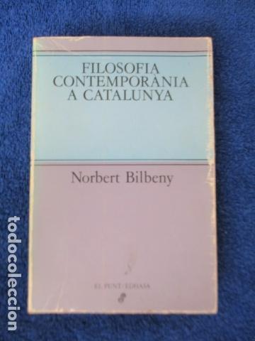 FILOSOFIA CONTEMPORÀNIA A CATALUNYA, DE NORBERT BILBENY (Libros de Segunda Mano - Pensamiento - Filosofía)