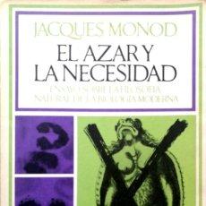 Libros de segunda mano: JACQUES MONOD. EL AZAR Y LA NECESIDAD. ENSAYO SOBRE LA FILOSOFÍA NATURAL DE. 1ª ED. BARCELONA. 1971.. Lote 169339604