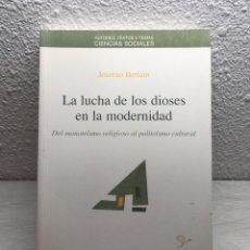 Libros de segunda mano: J. BERIAIN. LA LUCHA DE LOS DIOSES EN LA MODERNIDAD: DEL MONOTEÍSMO RELIGIOSO AL POLITEÍSMO CULTURAL. Lote 169345520