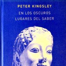 Libros de segunda mano: EN LOS OSCUROS LUGARES DEL SABER. PETER KINGSLEY.. Lote 169347136