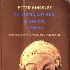 Libros de segunda mano: FILOSOFIA ANTIGUA, MISTERIOS Y MAGIA. EMPÉDOCLES Y LA TRADICIÓN PITAGÓRICA. PETER KINGSLEY.. Lote 169347748