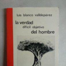 Libros de segunda mano: LA VERDAD, DIFÍCIL OBJETIVO DEL HOMBRE - LUIS BLANCO VALLDEPÉREZ. Lote 169451092