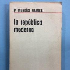 Libros de segunda mano: LA REPUBLICA MODERNA - P. MENDÈS FRANCE - AGUILAR - 1963 - INTONSO. Lote 169632298