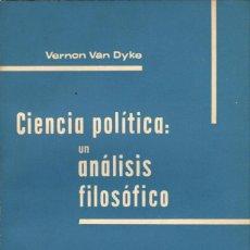 Libros de segunda mano: CIENCIA POLÍTICA: UN ANÁLISIS FILOSÓFICO / VERNON VAN DYKE. Lote 169953180