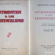 Libros de segunda mano: MOUNIER, EMMANUEL. INTRODUCCIÓN A LOS EXISTENCIALISMOS. 1949.. Lote 169960740