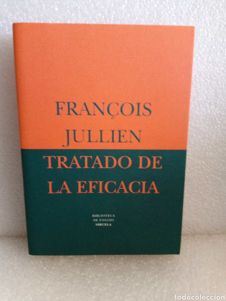 TRATADO DE LA EFICACIA. FRANÇOIS JULLIEN. ENSAYO SIRUELA. STOCK LIBRERIA. (Libros de Segunda Mano - Pensamiento - Filosofía)
