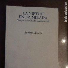 Livres d'occasion: AURELIO ARTETA. LA VIRTUD EN LA MIRADA. ENSAYO SOBRE LA ADMIRACIÓN MORAL. Lote 168557860