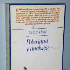 Libros de segunda mano: POLARIDAD Y ANALOGIA. DOS TIPOS DE ARGUMENTACIÓN EN LOS ALBORES DEL PENSAMIENTO GRIEGO.. Lote 170445376