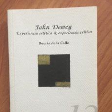 Libros de segunda mano: JOHN DEWEY. EXPERIENCIA ESTÉTICA & EXPERIENCIA CRÍTICA. ROMAN DE LA CALLE. COLECCIO DEBATS. Lote 170921835