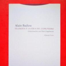Libros de segunda mano: FILOSOFÍA Y LA IDEA DEL COMUNISMO.CONVERSACIÓN CON PETER ENGELMANN, DE ALAIN BADIOU. ED. TROTTA,2017. Lote 171448713