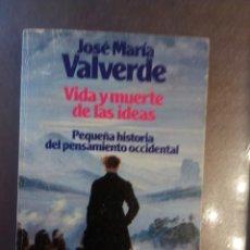 Libros de segunda mano: VALVERDE, JOSÉ MARÍA VALVERDE. VIDA Y MUERTE DE LAS IDEAS - BREVE HISTORIA DEL PENSAMIENTO OCCIDENT. Lote 170856205