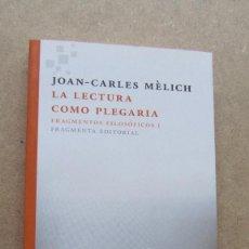 Livros em segunda mão: LA LECTURA COMO PLEGARIA. FRAGMENTOS FILOSÓFICOS I JOAN-CARLES MÈLICH. Lote 171817040