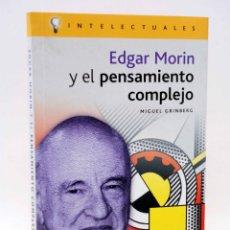 Libros de segunda mano: INTELECTUALES. EDGAR MORÍN Y EL PENSAMIENTO COMPLETO (MIGUEL GRINBERG) CAMPO DE IDEAS, 2003. OFRT. Lote 206464108