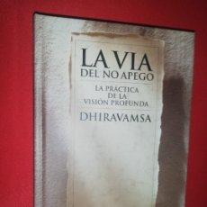 Libros de segunda mano: DHIRAVAMSA , LA VÍA DEL NO APEGO, LA PRÁCTICA DE LA VISIÓN PROFUNDA. Lote 172964807