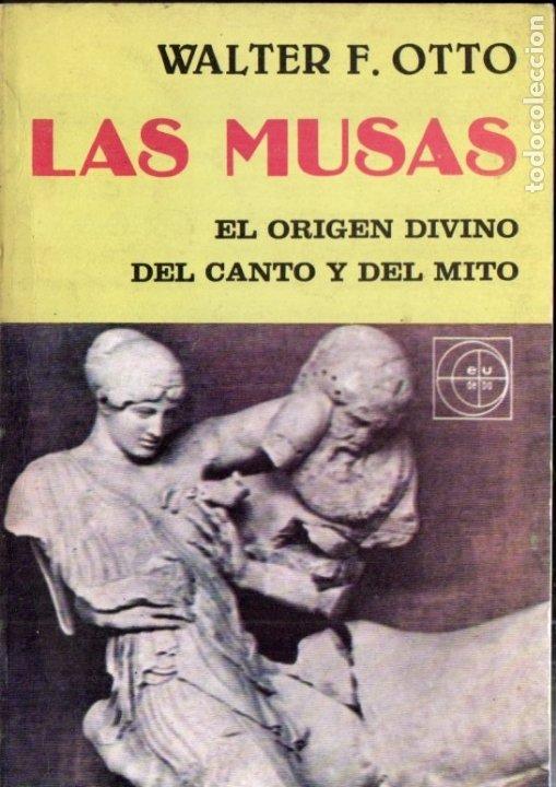 WALTER OTTO : LAS MUSAS -EL ORIGEN DIVINO DEL CANTO Y DEL MITO (EUDEBA, 1981) (Libros de Segunda Mano - Pensamiento - Filosofía)