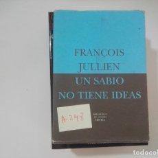 Libros de segunda mano: UN SABIO NO TIENE IDEAS - FRANÇOIS JULLIEN - BIBLIOTECA DE ENSAYO SIRUELA - A248. Lote 173831683