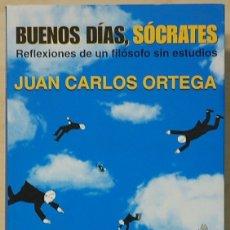 Libros de segunda mano: LMV - JUAN CARLOS ORTEGA.- BUENOS DIAS, SOCRATES. REFLEXIONES DE UN FILOSOFO SIN ESTUDIOS. AGUILAR.. Lote 174017815
