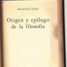 Libros de segunda mano: JOSÉ ORTEGA Y GASSET. ORIGEN Y EPÍLOGO DE LA FILOSOFÍA. FONDO DE CULTURA ECONÓMICA, MÉXICO 1960.. Lote 175138183