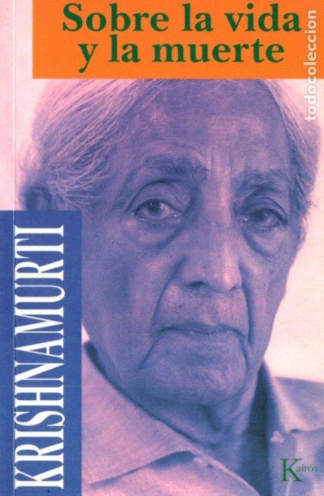 KRISHNAMURTI : SOBRE LA VIDA Y LA MUERTE (KAIRÓS, 1998) (Libros de Segunda Mano - Pensamiento - Filosofía)