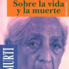 Libros de segunda mano: KRISHNAMURTI : SOBRE LA VIDA Y LA MUERTE (KAIRÓS, 1998). Lote 175354020