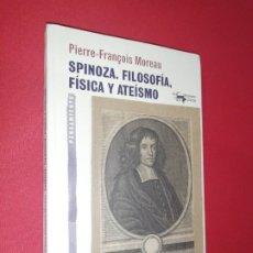 Libros de segunda mano: PIERRE FRANÇOIS MOREAU, SPINOZA, FILOSOFÍA, FÍSICA Y ATEÍSMO . Lote 175552928