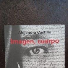 Libros de segunda mano: ALEJANDRA CASTILLO: IMAGEN, CUERPO. Lote 176816208