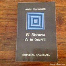 Libros de segunda mano: EL DISCURSO DE LA GUERRA. ANDRÉ GLUCKSMANN. ANAGRAMA. Lote 176997900
